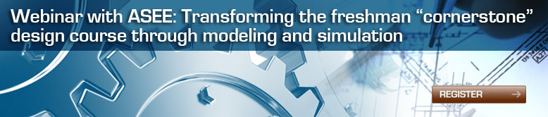 "Webinar with ASEE: Transforming the freshman ""cornerstone"" design course through modeling and simulation"
