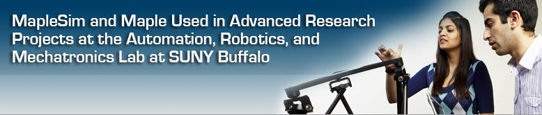 MapleSim and Maple used in advanced research projects at the Automation, Robotics, and Mechatronics Lab at SUNY Buffalo