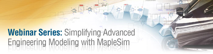 Webinar Series: Simplifying Advanced Engineering Modeling with MapleSim