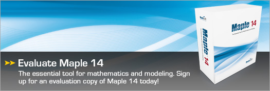 Evaluate Maple 14 - The essential tool for mathematics and modeling. Sign up for an evaluation copy of Maple 14 today.
